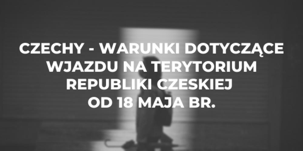Czechy – warunki dotyczące wjazdu na terytorium Republiki Czeskiej od 18 maja br.