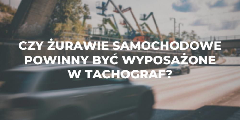 Czy żurawie samochodowe powinny być wyposażone w tachograf?