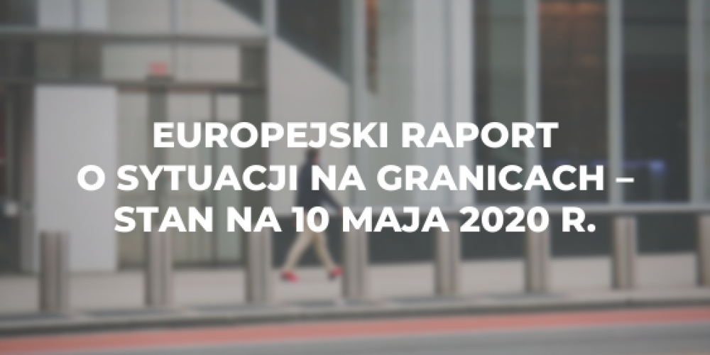 Europejski raport o sytuacji na granicach – stan na 10 maja 2020 r.