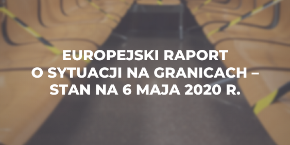 Europejski raport o sytuacji na granicach – stan na 6 maja 2020 r.