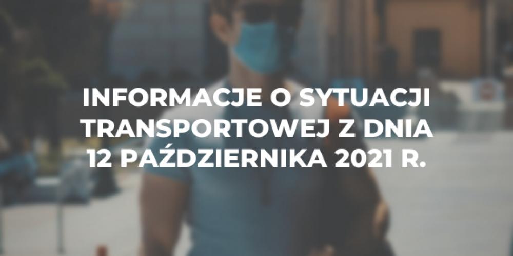 Informacje o sytuacji transportowej z dnia 12 października 2021 r.