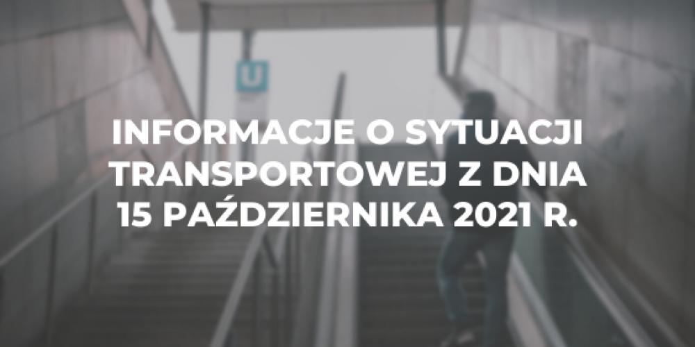 Informacje o sytuacji transportowej z dnia 15 października 2021 r.