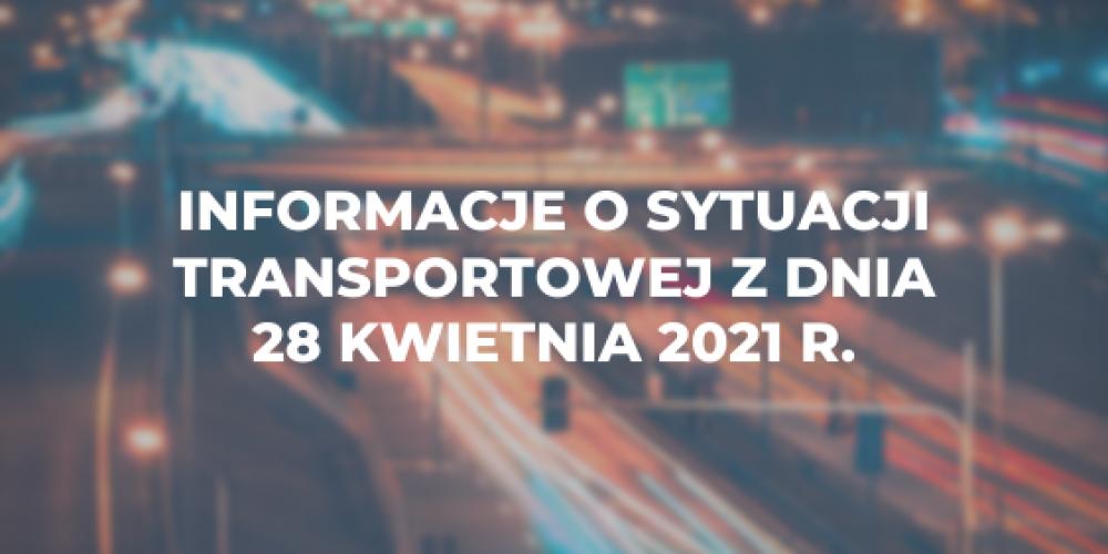 Informacje o sytuacji transportowej z dnia 28 kwietnia 2021 r.