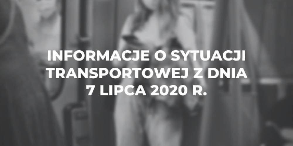 Informacje o sytuacji transportowej z dnia 7 lipca 2020 r.