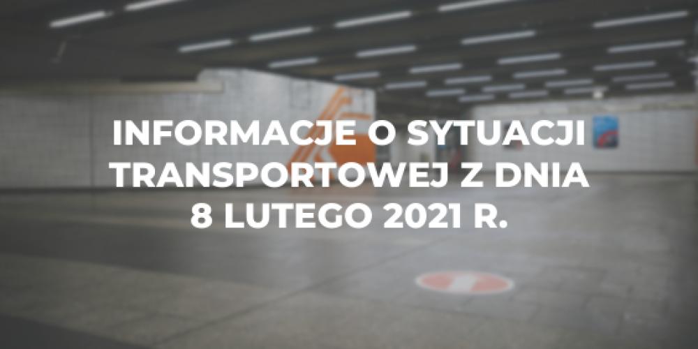 Informacje o sytuacji transportowej z dnia 8 lutego 2021 r.