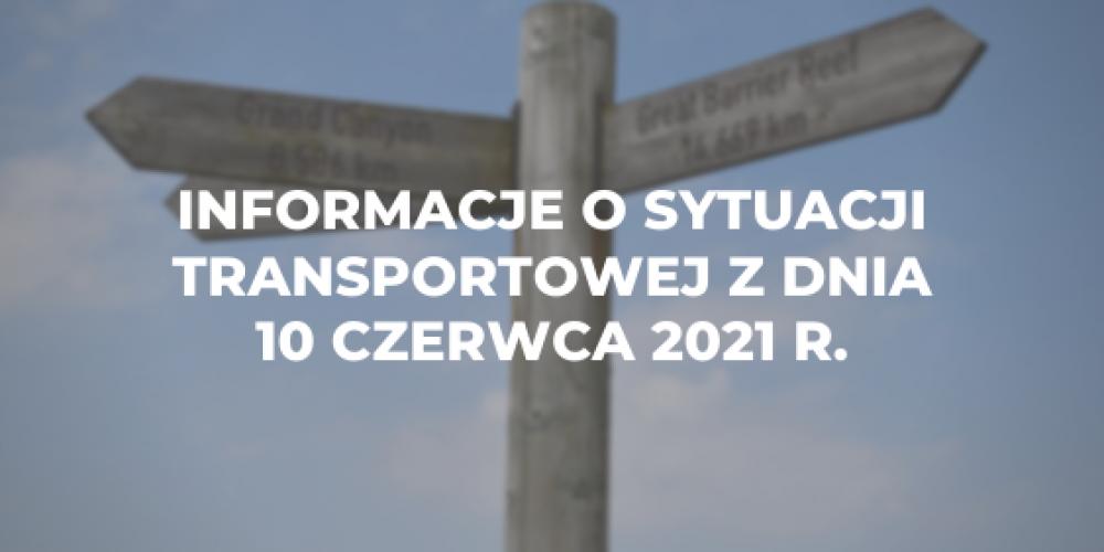 Informacje o sytuacji transportowej z dnia 10 czerwca 2021 r.