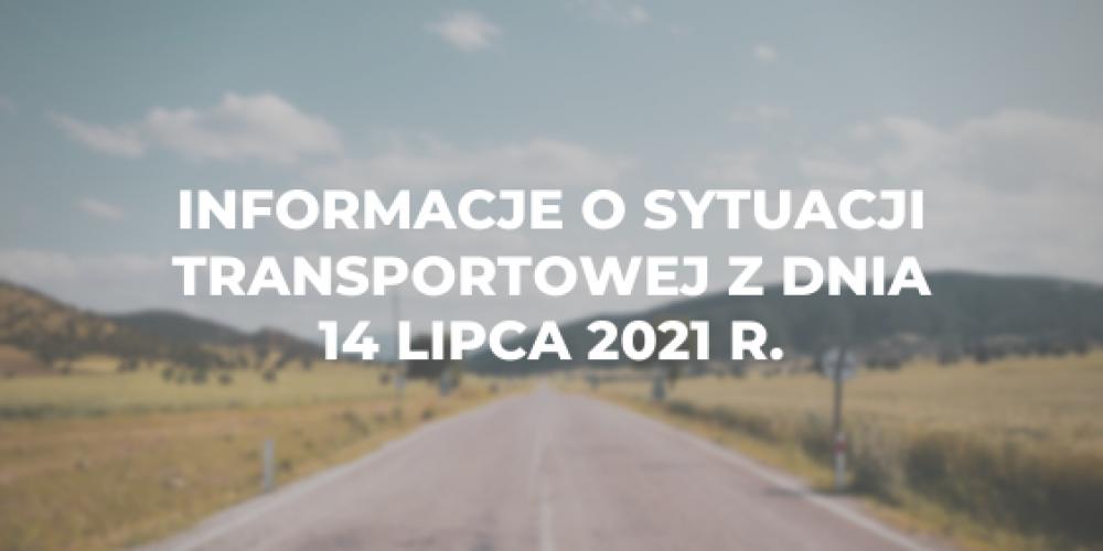 Informacje o sytuacji transportowej z dnia 14 lipca 2021 r.