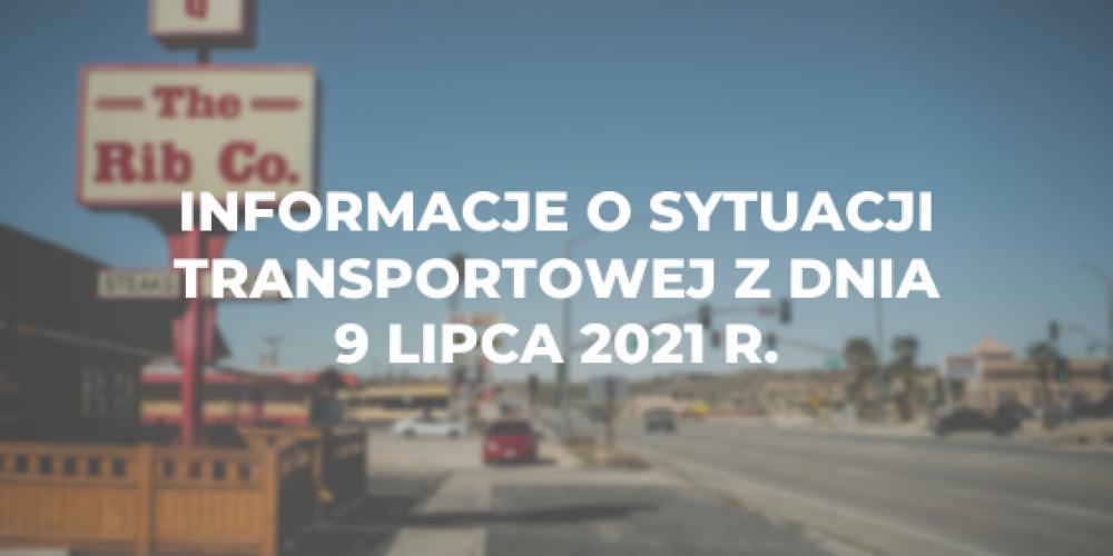 Informacje o sytuacji transportowej z dnia 9 lipca 2021 r.