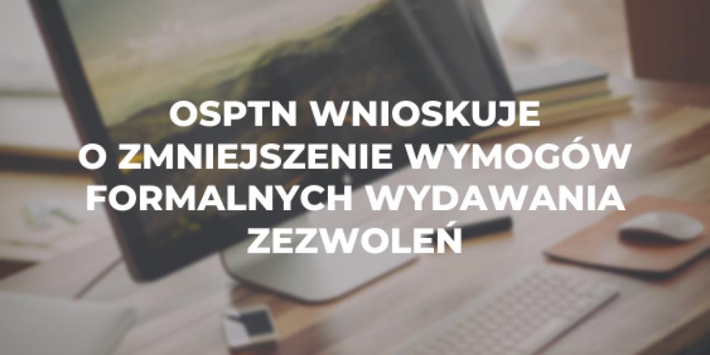 OSPTN wnioskuje o zmniejszenie wymogów formalnych wydawania zezwoleń
