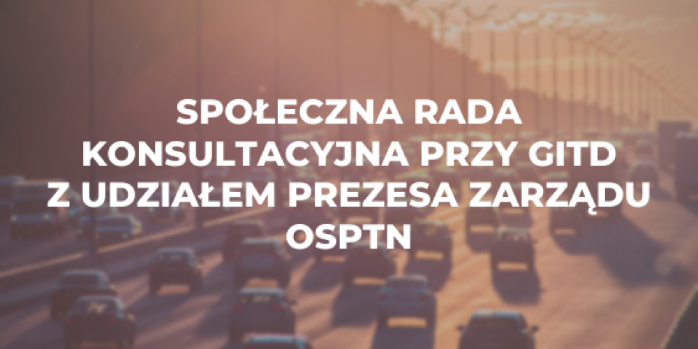 Społeczna Rada Konsultacyjna przy GITD z udziałem prezesa zarządu OSPTN