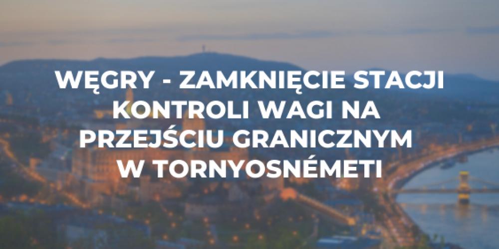 Węgry – zamknięcie stacji kontroli wagi na przejściu granicznym w Tornyosnémeti
