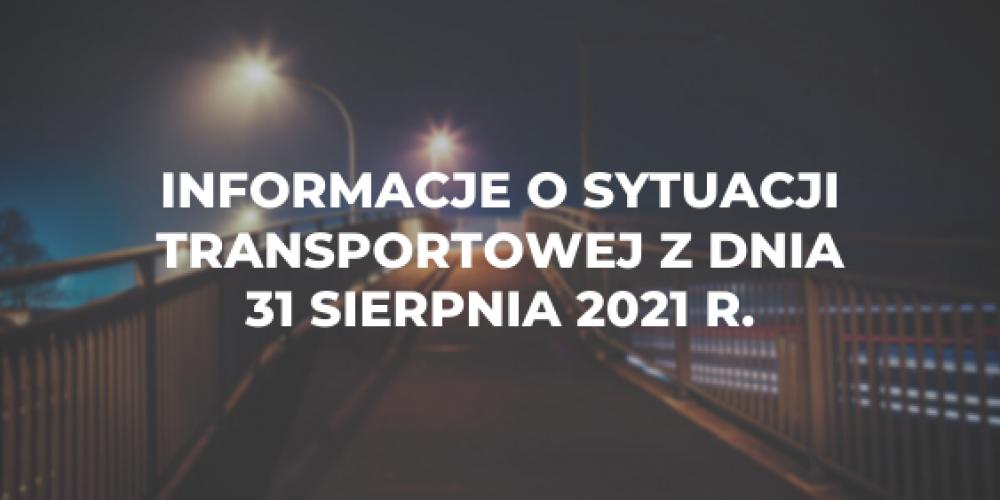 Informacje o sytuacji transportowej z dnia 31 sierpnia 2021 r.