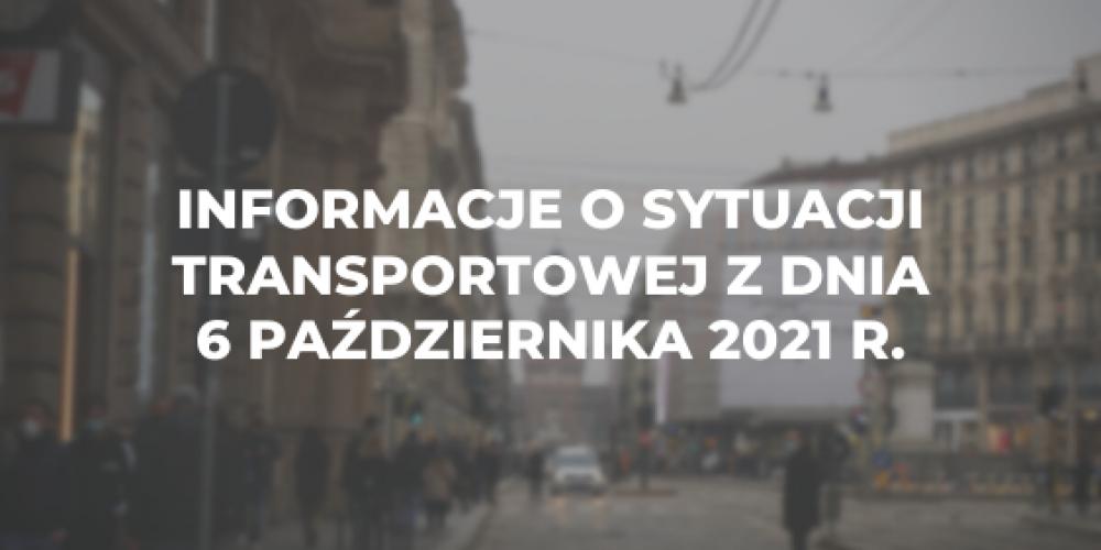Informacje o sytuacji transportowej z dnia 6 października 2021 r.