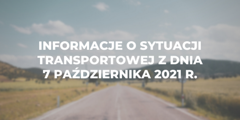 Informacje o sytuacji transportowej z dnia 7 października 2021 r.