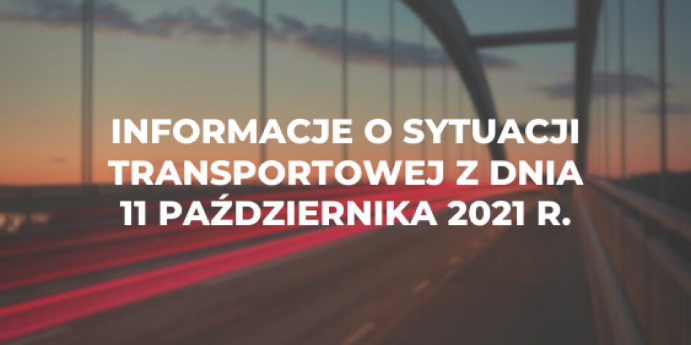 Informacje o sytuacji transportowej z dnia 11 października 2021 r.