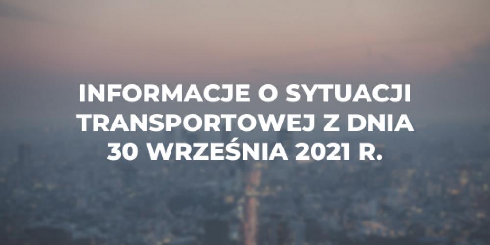 Informacje o sytuacji transportowej z dnia 30 września 2021 r.