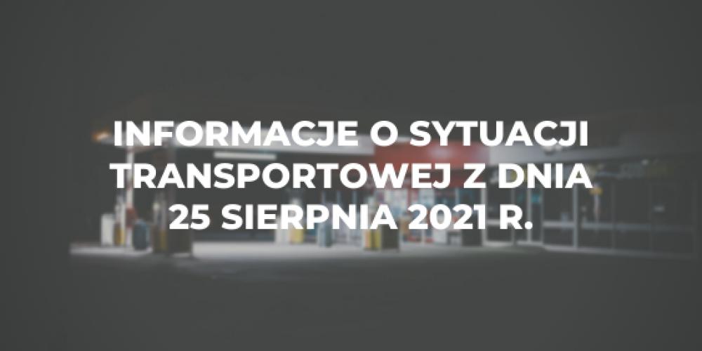 Informacje o sytuacji transportowej z dnia 25 sierpnia 2021 r.