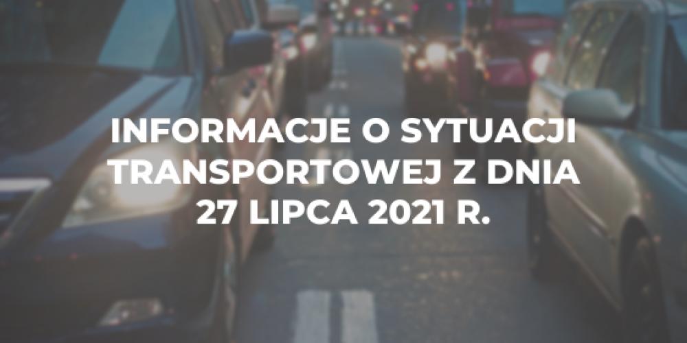 Informacje o sytuacji transportowej z dnia 27 lipca 2021 r.