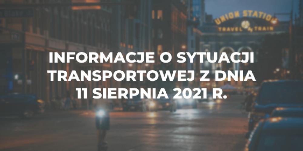 Informacje o sytuacji transportowej z dnia 11 sierpnia 2021 r.